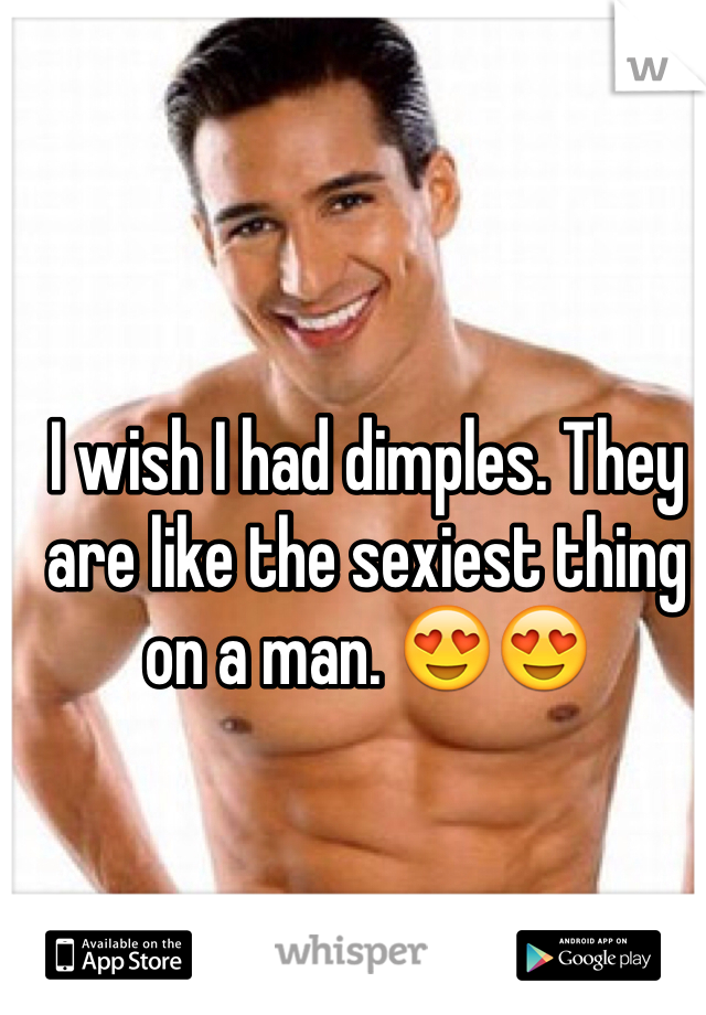 I wish I had dimples. They are like the sexiest thing on a man. 😍😍