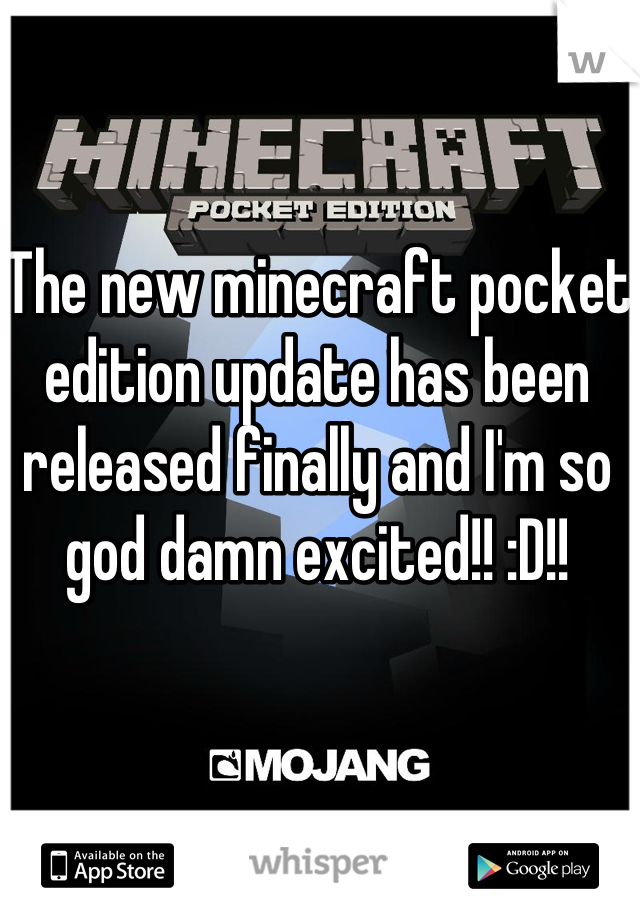 The new minecraft pocket edition update has been released finally and I'm so god damn excited!! :D!!