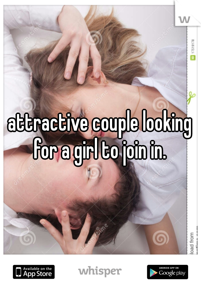 attractive couple looking for a girl to join in.