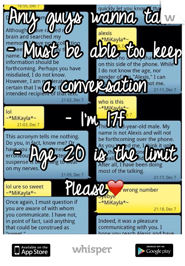 Any guys wanna talk?  - Must be able too keep a conversation  - I'm 17f - Age 20 is the limit Please❤️