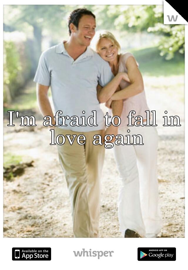 I'm afraid to fall in love again