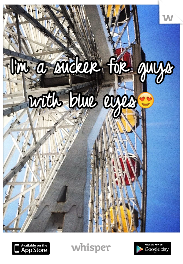 I'm a sucker for guys with blue eyes😍