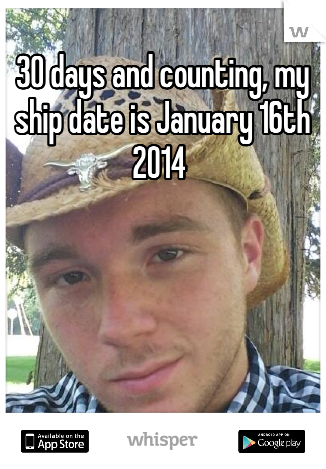 30 days and counting, my ship date is January 16th 2014