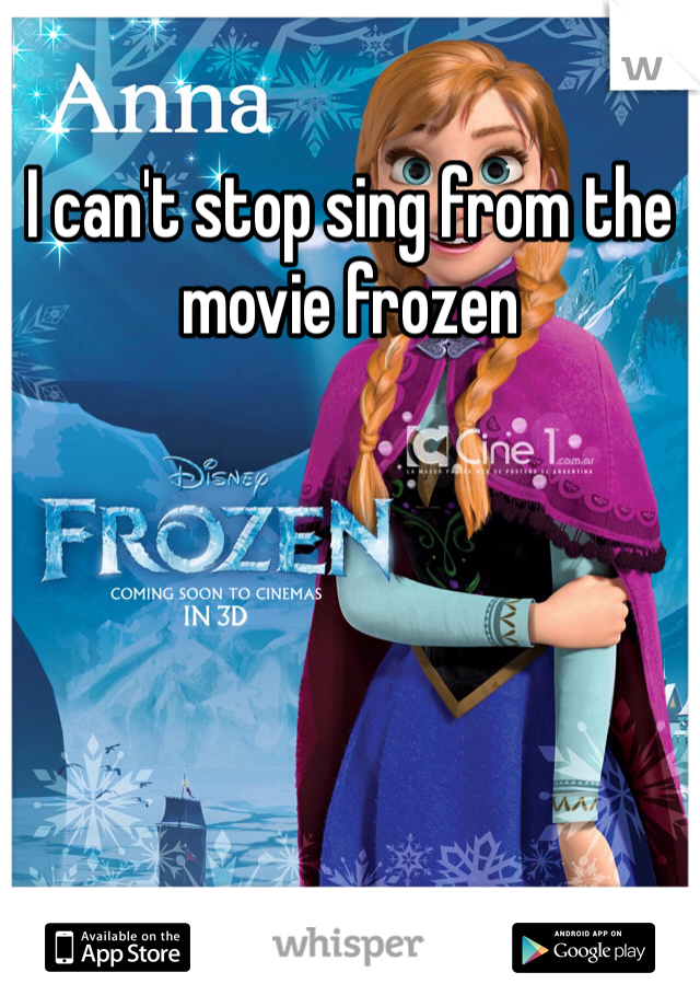 I can't stop sing from the movie frozen