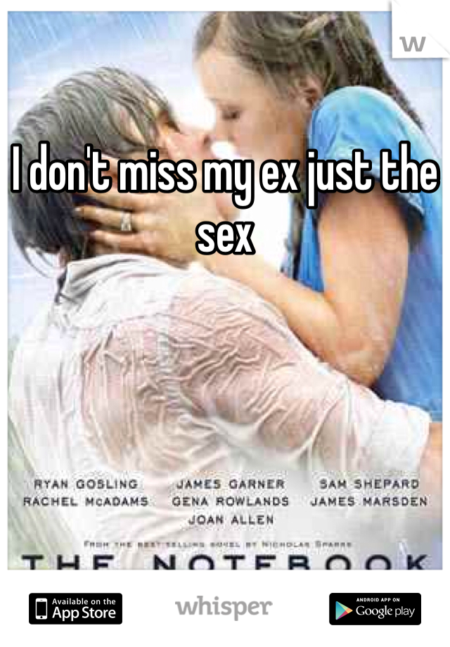 I don't miss my ex just the sex