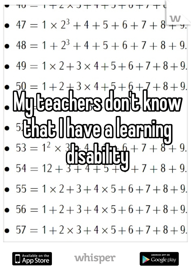 My teachers don't know that I have a learning disability