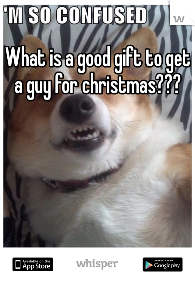 What is a good gift to get a guy for christmas???