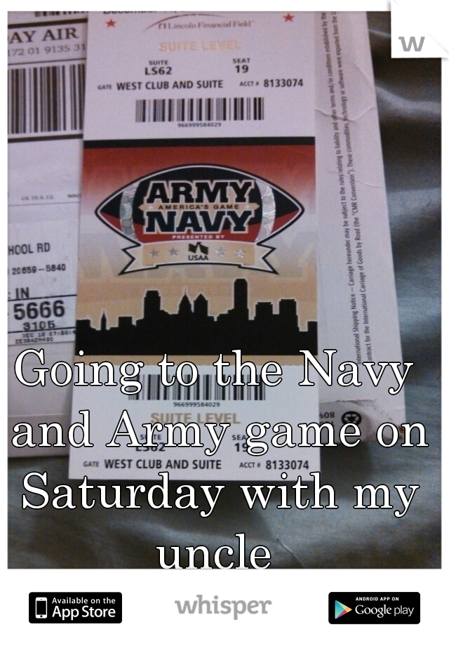 Going to the Navy and Army game on Saturday with my uncle