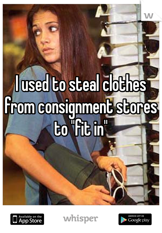 """I used to steal clothes from consignment stores to """"fit in"""""""