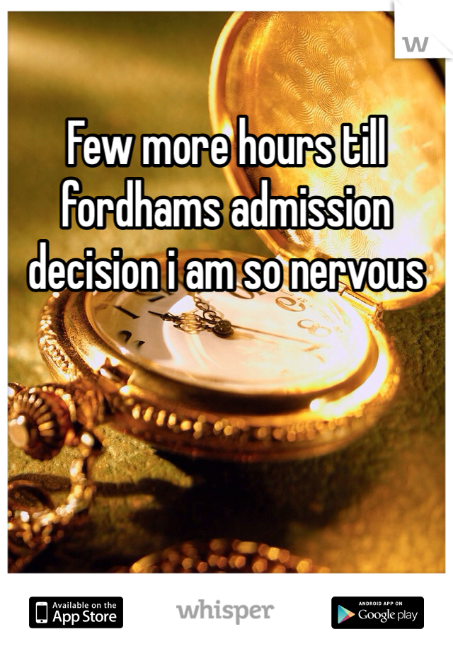 Few more hours till fordhams admission decision i am so nervous