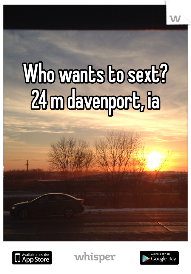 Who wants to sext?  24 m davenport, ia