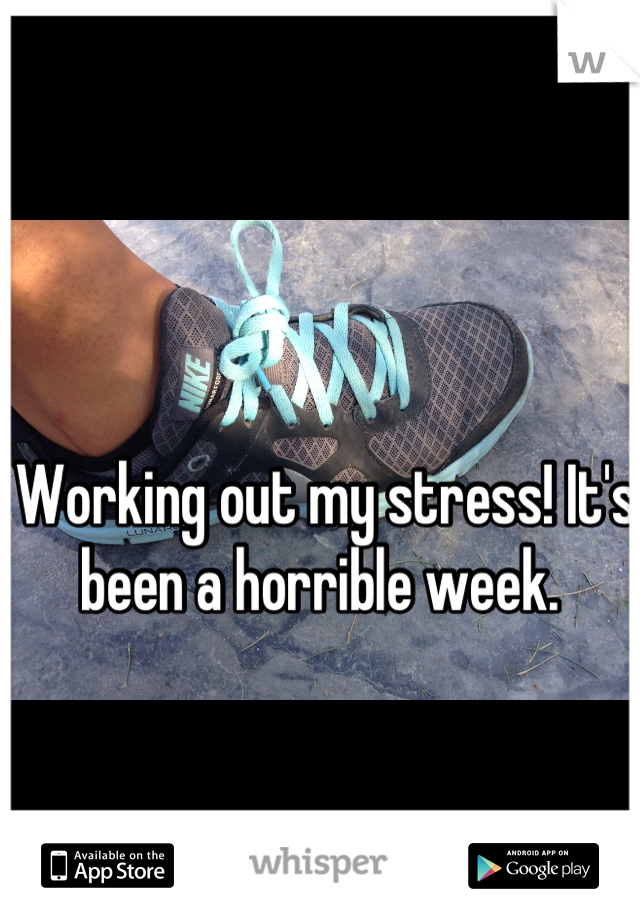 Working out my stress! It's been a horrible week.