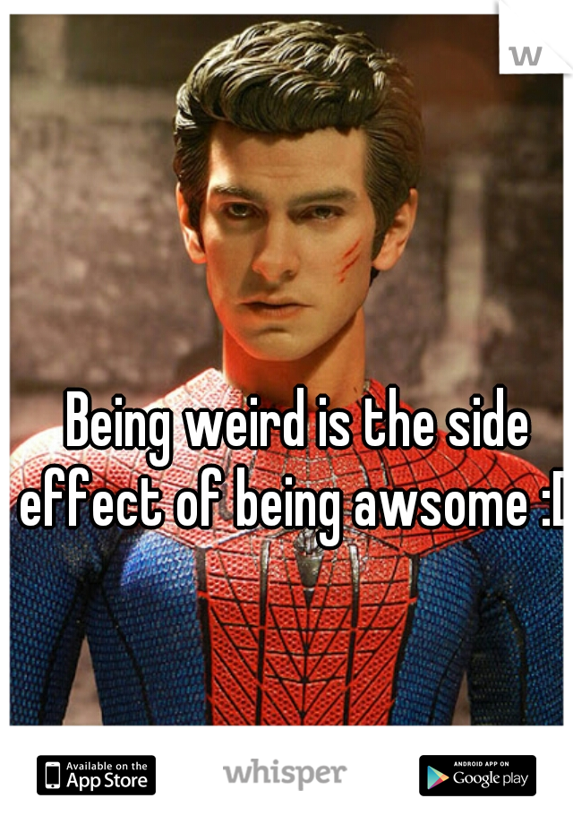 Being weird is the side effect of being awsome :D x