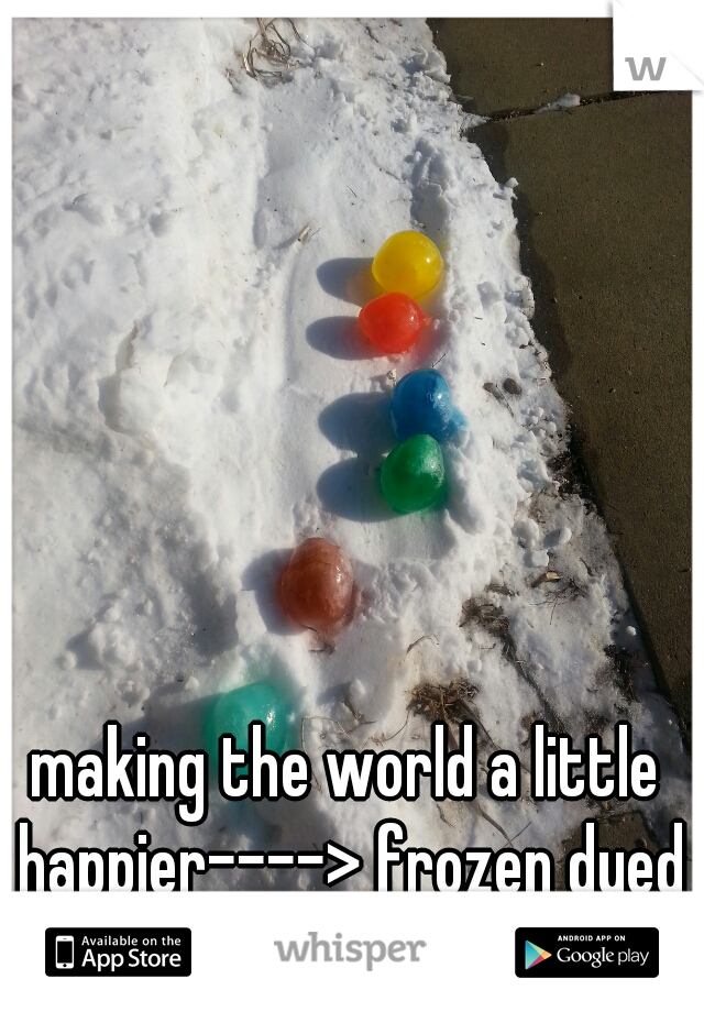 making the world a little happier----> frozen dyed water balloons ♥