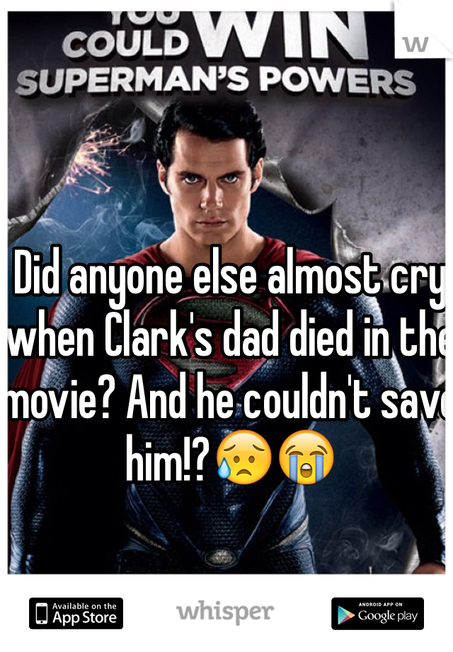 Did anyone else almost cry when Clark's dad died in the movie? And he couldn't save him!?😥😭