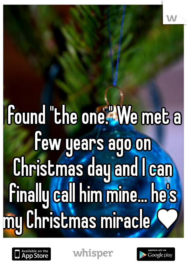 """I found """"the one."""" We met a few years ago on Christmas day and I can finally call him mine... he's my Christmas miracle ♥"""