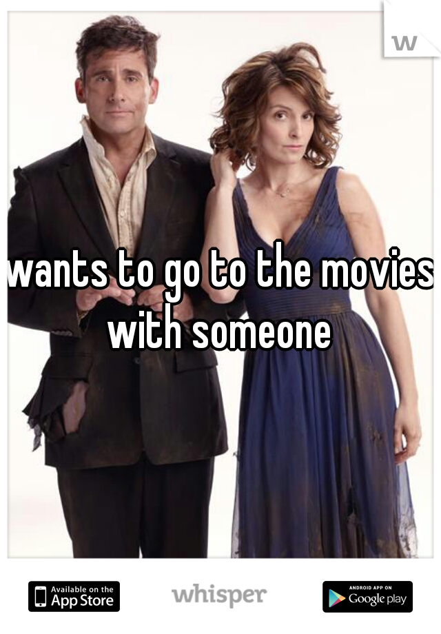wants to go to the movies with someone
