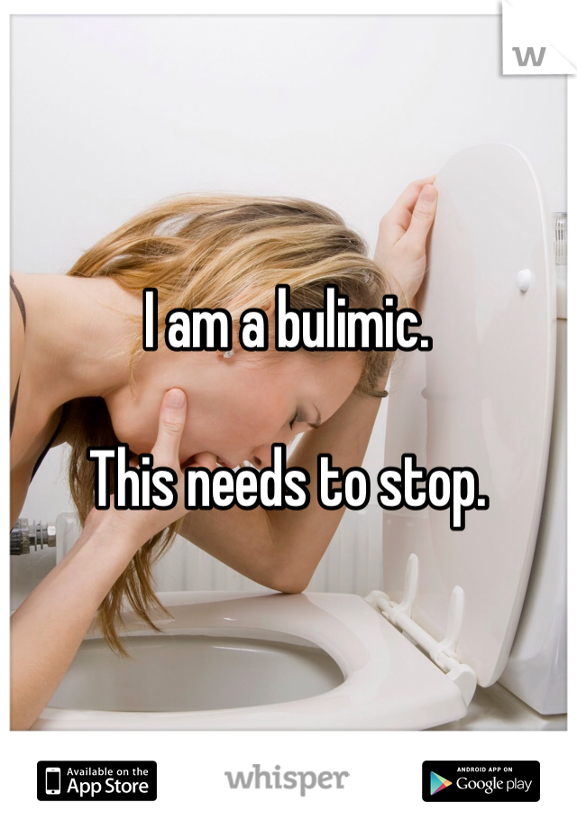 I am a bulimic.  This needs to stop.