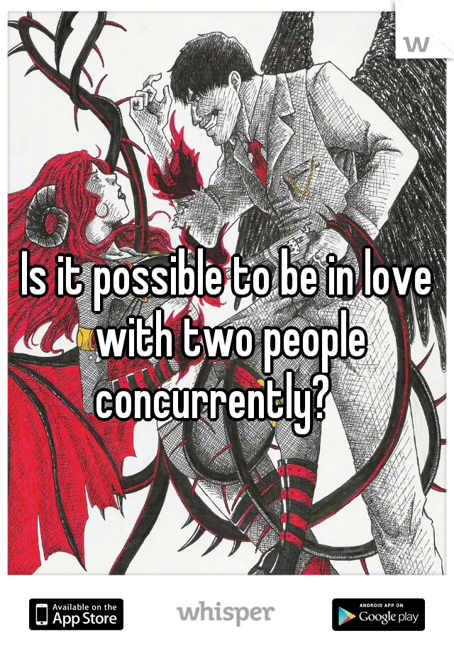 Is it possible to be in love with two people concurrently?
