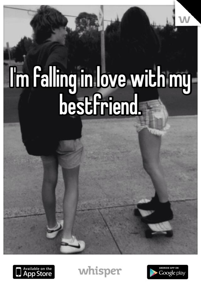 I'm falling in love with my bestfriend.