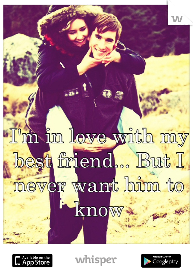 I'm in love with my best friend... But I never want him to know