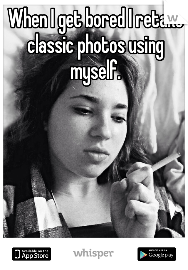 When I get bored I retake classic photos using myself.