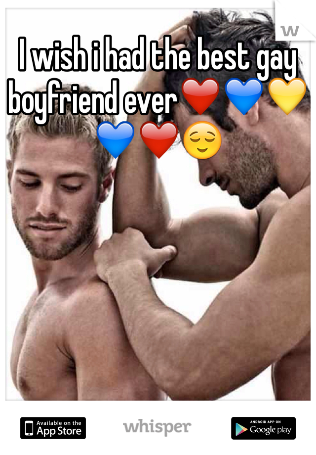 I wish i had the best gay boyfriend ever❤️💙💛💙❤️😌