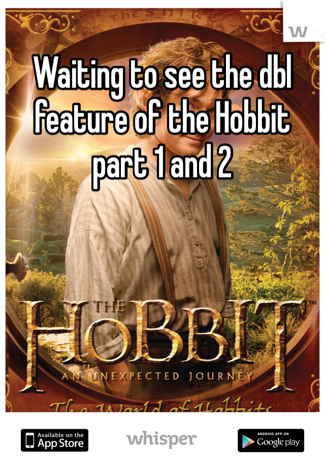 Waiting to see the dbl feature of the Hobbit part 1 and 2