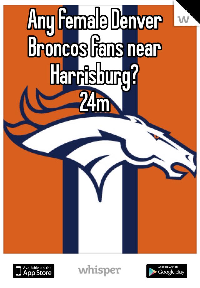 Any female Denver Broncos fans near Harrisburg? 24m