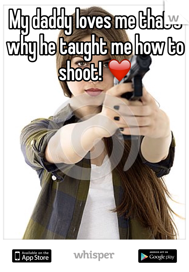 My daddy loves me that's why he taught me how to shoot! ❤️