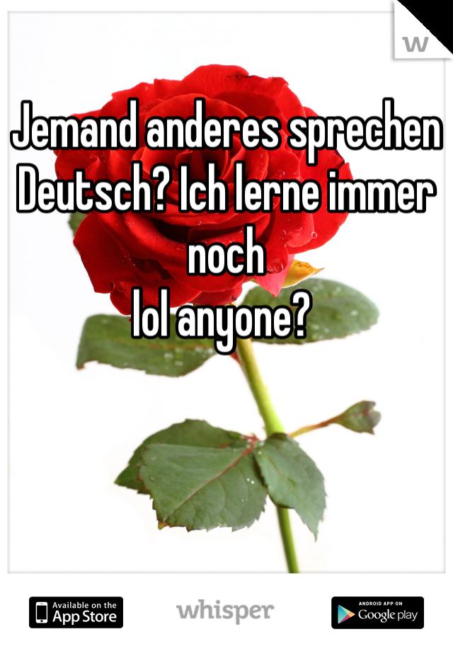 Jemand anderes sprechen Deutsch? Ich lerne immer noch   lol anyone?