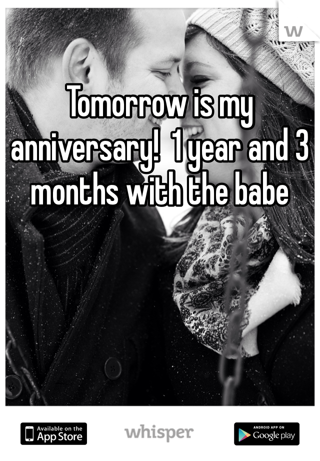 Tomorrow is my anniversary!  1 year and 3 months with the babe