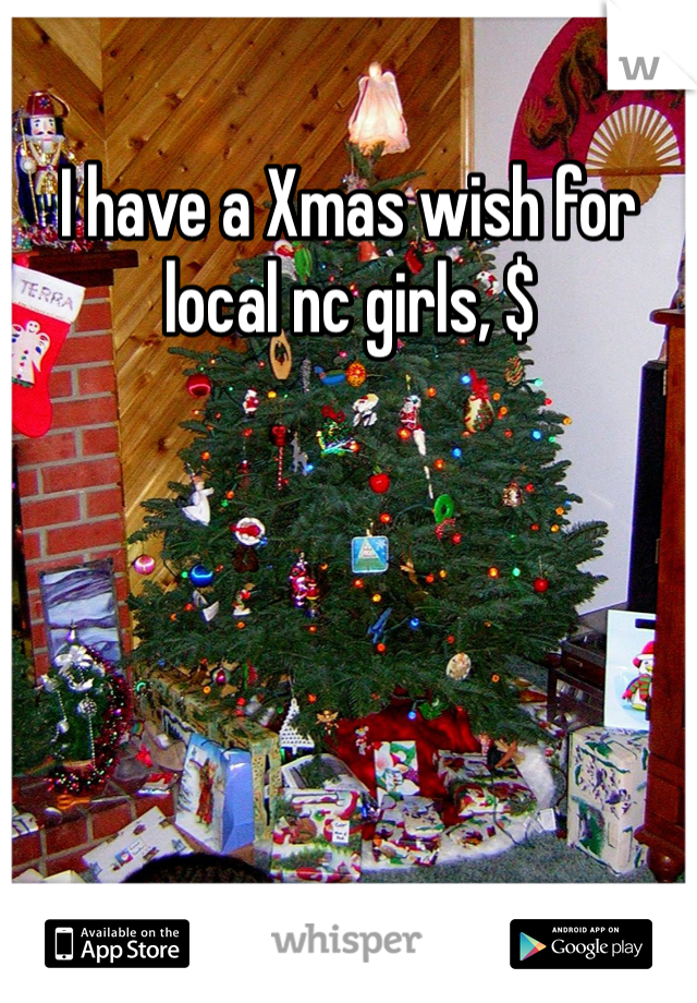 I have a Xmas wish for local nc girls, $