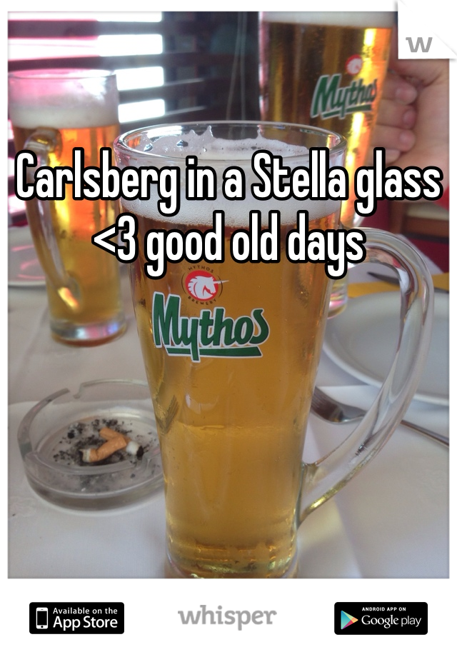 Carlsberg in a Stella glass  <3 good old days