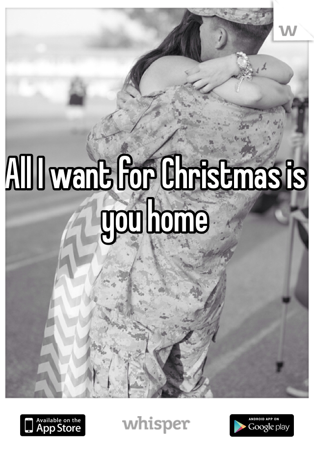 All I want for Christmas is you home
