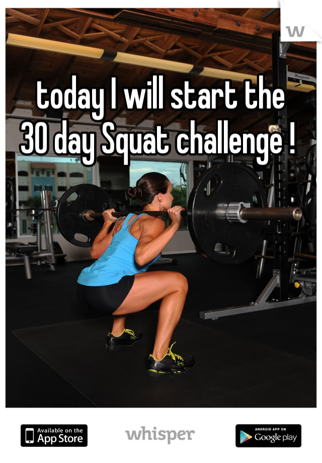 today I will start the  30 day Squat challenge !