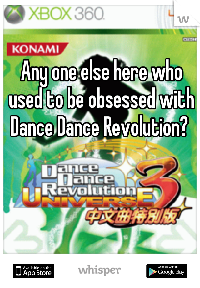 Any one else here who used to be obsessed with Dance Dance Revolution?