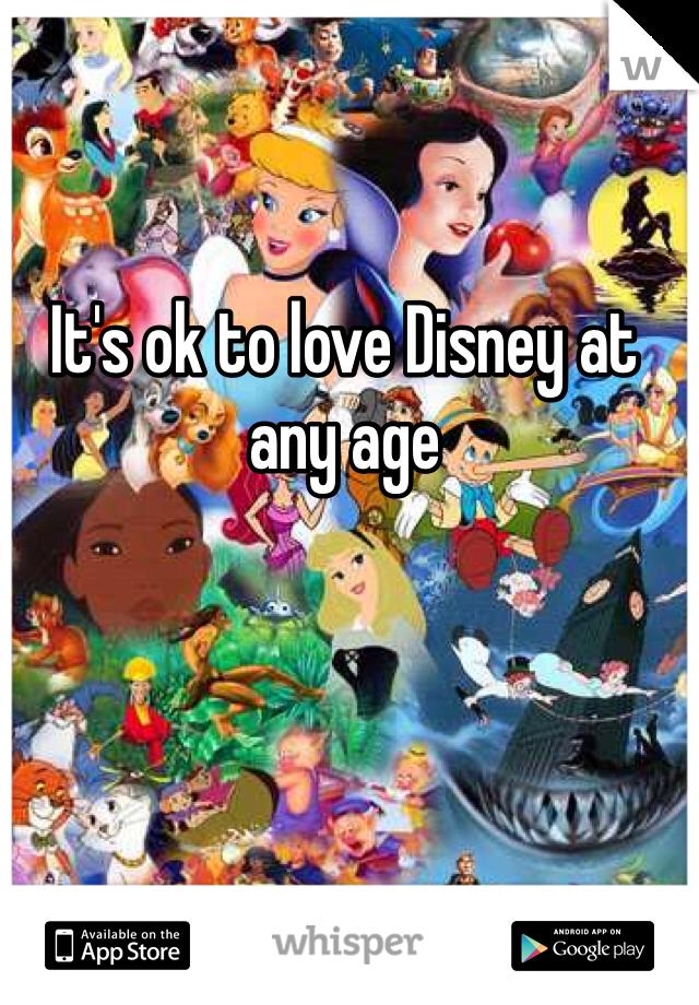 It's ok to love Disney at any age