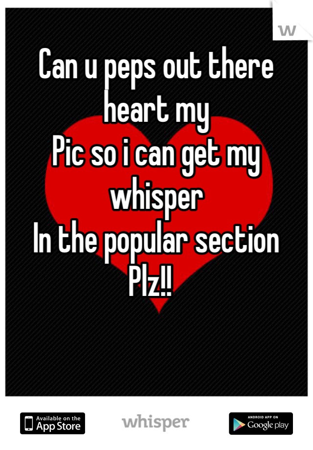 Can u peps out there heart my  Pic so i can get my whisper   In the popular section Plz!!