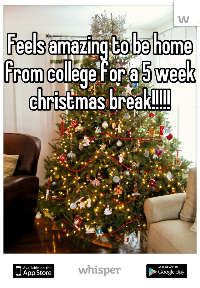 Feels amazing to be home from college for a 5 week christmas break!!!!!