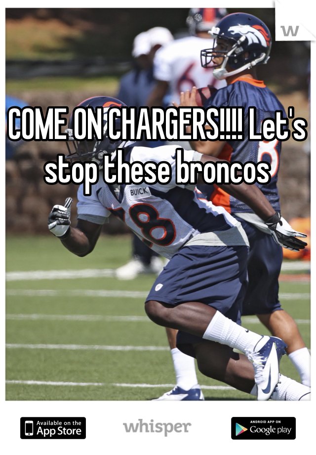 COME ON CHARGERS!!!! Let's stop these broncos