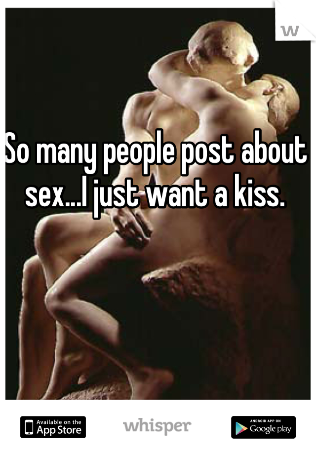 So many people post about sex...I just want a kiss.