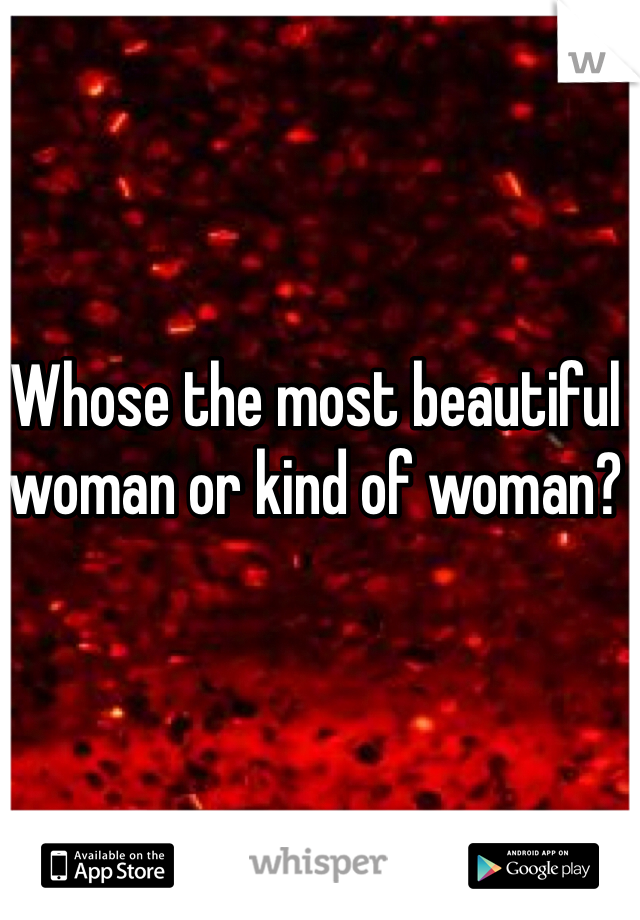 Whose the most beautiful woman or kind of woman?
