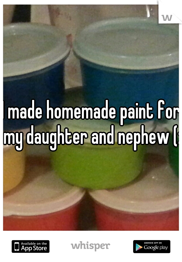 I made homemade paint for my daughter and nephew (: