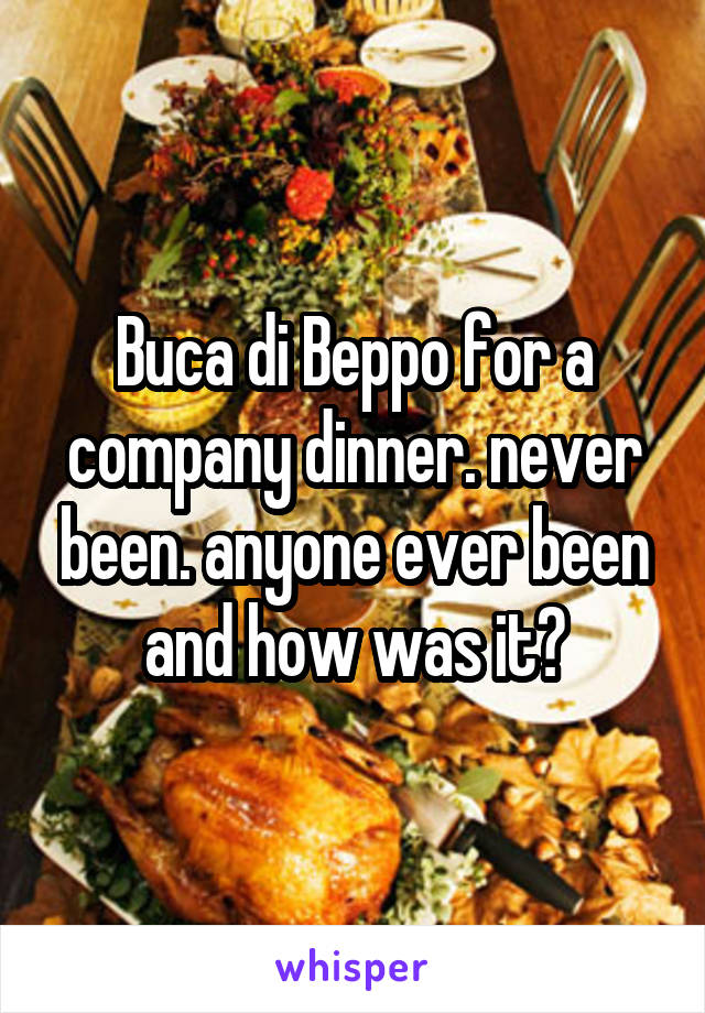 Buca di Beppo for a company dinner. never been. anyone ever been and how was it?