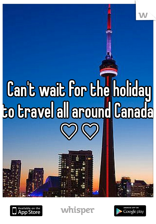 Can't wait for the holiday to travel all around Canada  ♡♡