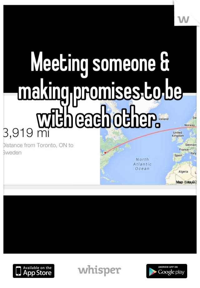 Meeting someone & making promises to be with each other.