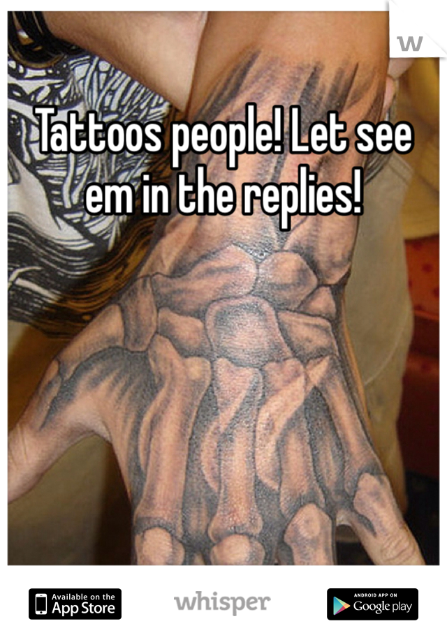 Tattoos people! Let see em in the replies!