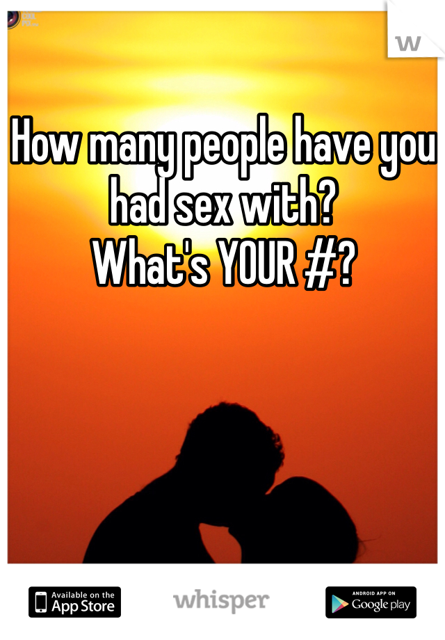 How many people have you had sex with? What's YOUR #?