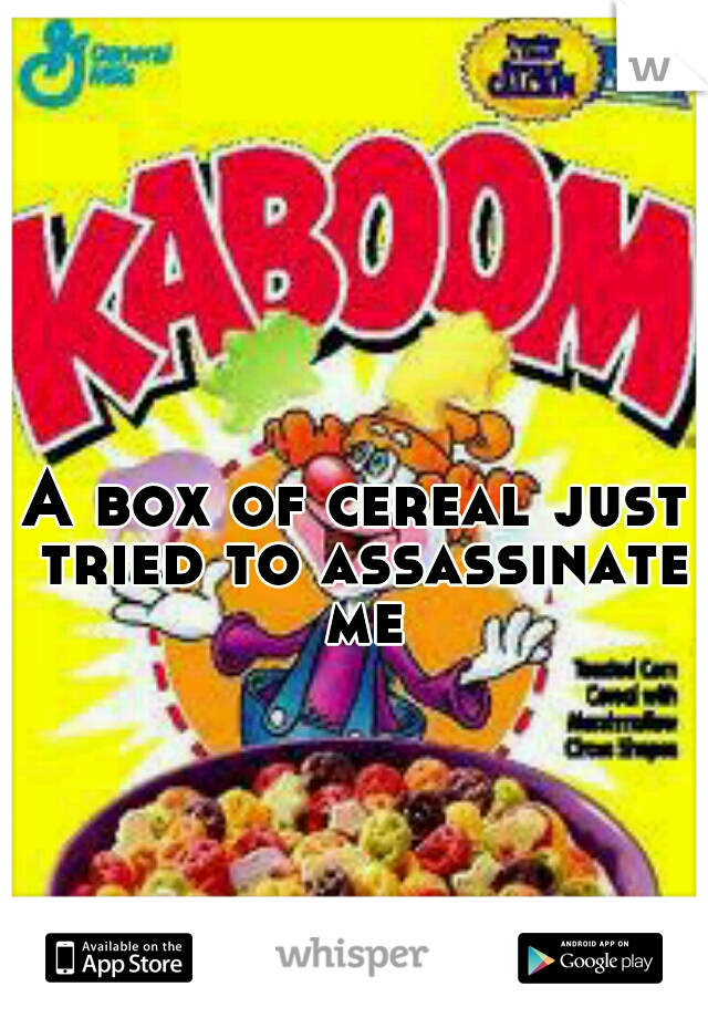 A box of cereal just tried to assassinate me